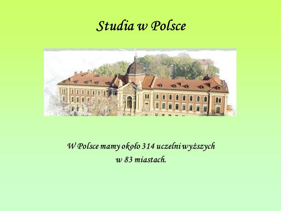 Studia w Polsce W Polsce mamy około 314 uczelni wyższych w 83 miastach.