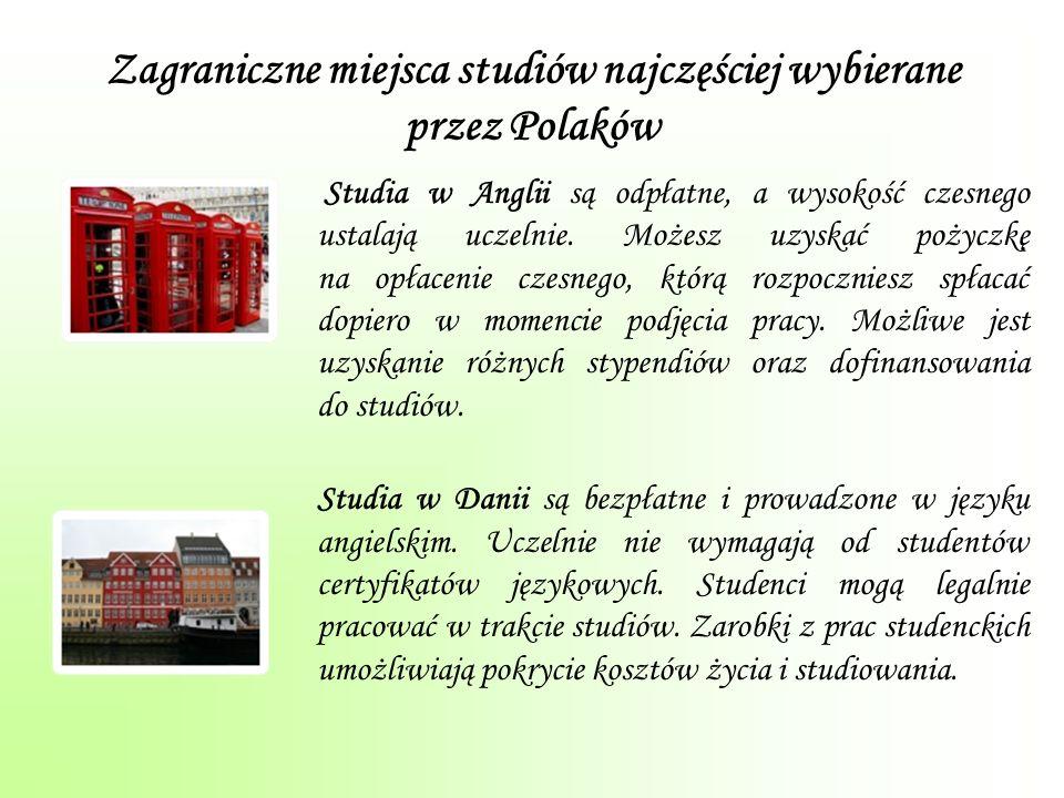 Zagraniczne miejsca studiów najczęściej wybierane przez Polaków Studia w Anglii są odpłatne, a wysokość czesnego ustalają uczelnie.