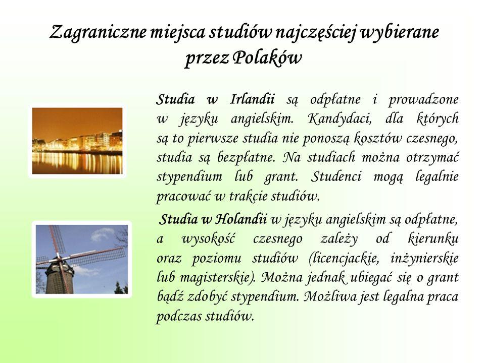Zagraniczne miejsca studiów najczęściej wybierane przez Polaków Studia w Irlandii są odpłatne i prowadzone w języku angielskim.