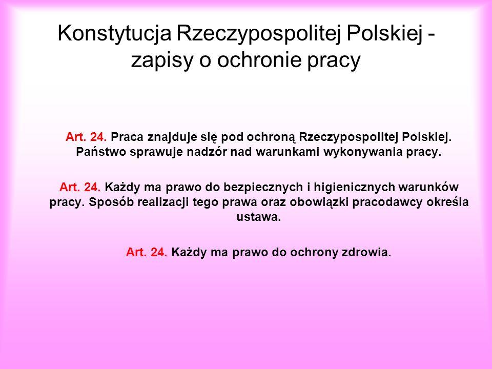 Konstytucja Rzeczypospolitej Polskiej - zapisy o ochronie pracy Art. 24. Praca znajduje się pod ochroną Rzeczypospolitej Polskiej. Państwo sprawuje na