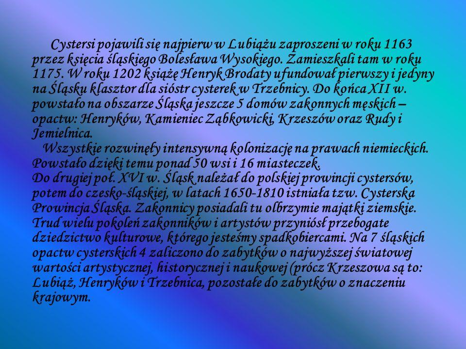 Cystersi pojawili się najpierw w Lubiążu zaproszeni w roku 1163 przez księcia śląskiego Bolesława Wysokiego.