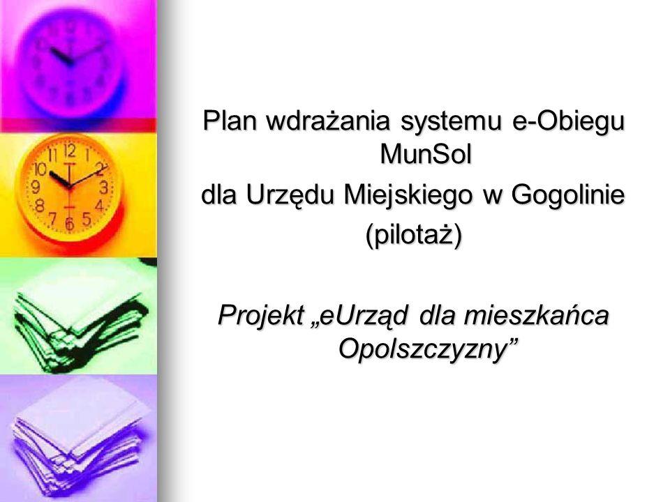 Plan wdrażania systemu e-Obiegu MunSol dla Urzędu Miejskiego w Gogolinie (pilotaż) Projekt eUrząd dla mieszkańca Opolszczyzny