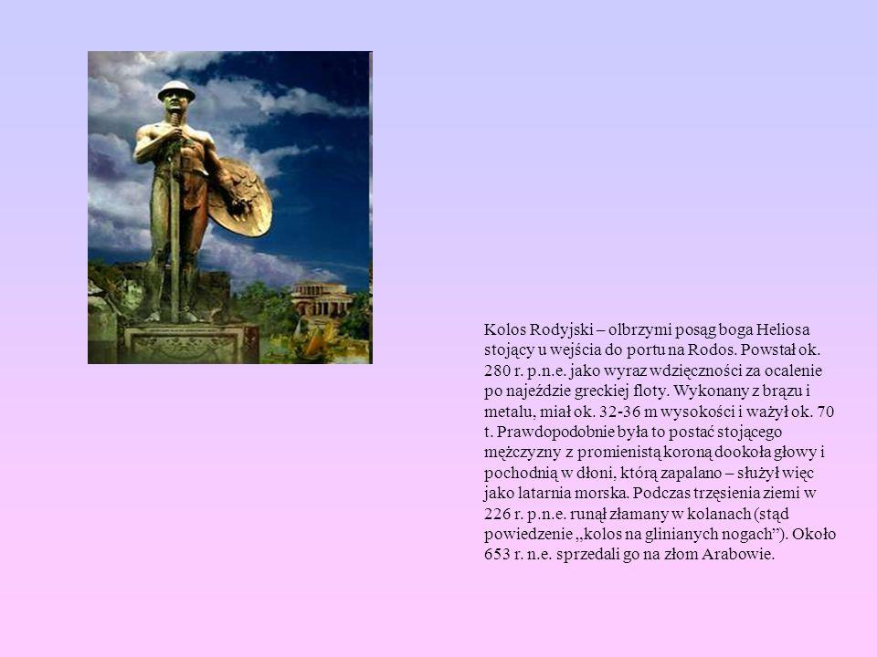 Kolos Rodyjski – olbrzymi posąg boga Heliosa stojący u wejścia do portu na Rodos. Powstał ok. 280 r. p.n.e. jako wyraz wdzięczności za ocalenie po naj