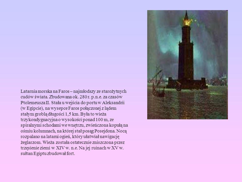 Latarnia morska na Faros – najmłodszy ze starożytnych cudów świata. Zbudowana ok. 280 r. p.n.e. za czasów Ptolemeusza II. Stała u wejścia do portu w A