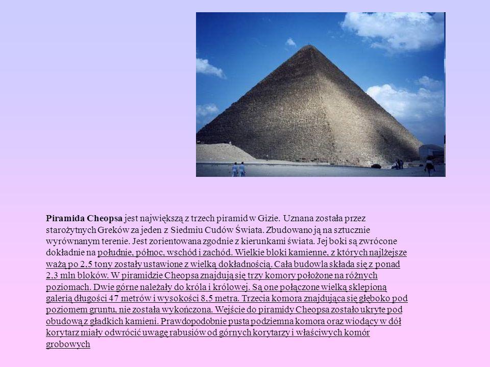 Piramida Cheopsa jest największą z trzech piramid w Gizie. Uznana została przez starożytnych Greków za jeden z Siedmiu Cudów Świata. Zbudowano ją na s