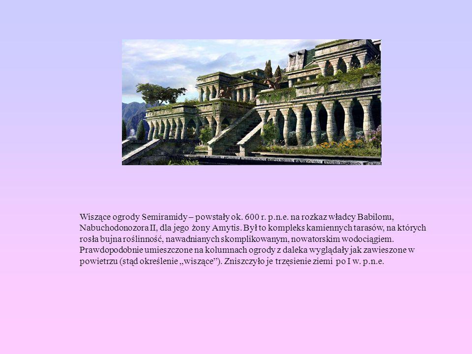 Wiszące ogrody Semiramidy – powstały ok. 600 r. p.n.e. na rozkaz władcy Babilonu, Nabuchodonozora II, dla jego żony Amytis. Był to kompleks kamiennych