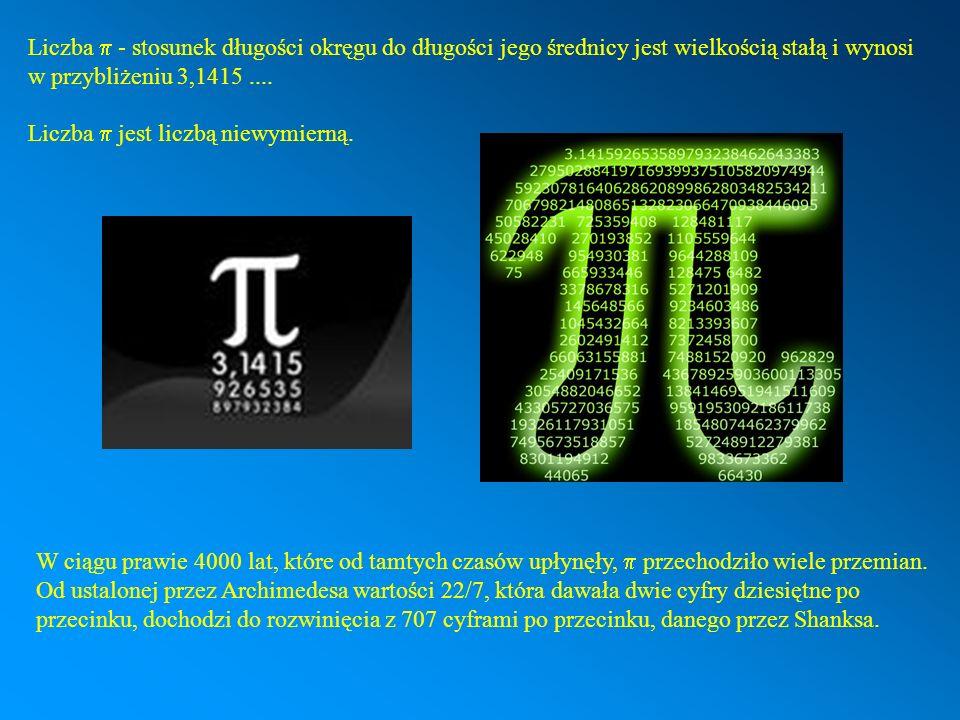 Liczba - stosunek długości okręgu do długości jego średnicy jest wielkością stałą i wynosi w przybliżeniu 3,1415.... Liczba jest liczbą niewymierną. W