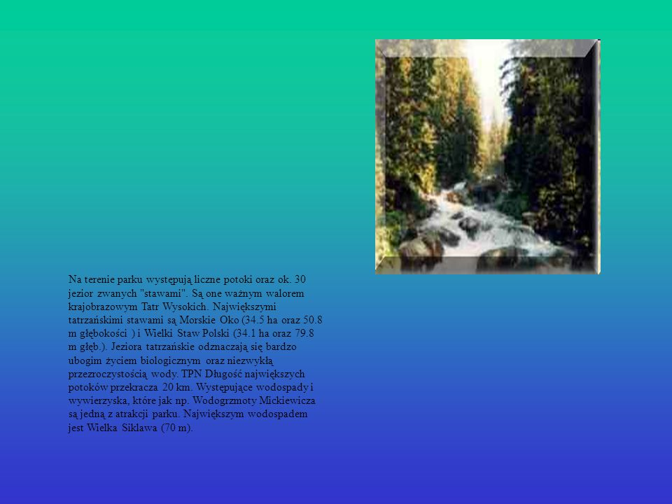 Na terenie parku występują liczne potoki oraz ok. 30 jezior zwanych