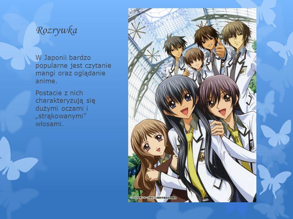 Rozrywka W Japonii bardzo popularne jest czytanie mangi oraz oglądanie anime. Postacie z nich charakteryzują się dużymi oczami i strąkowanymi włosami.