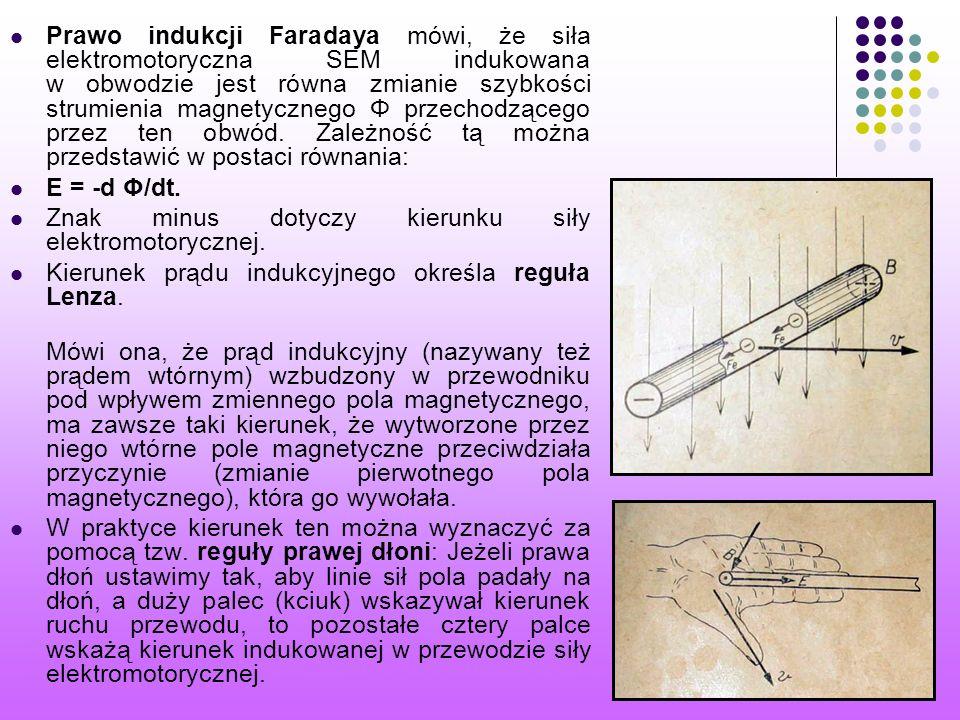 Prawo indukcji Faradaya mówi, że siła elektromotoryczna SEM indukowana w obwodzie jest równa zmianie szybkości strumienia magnetycznego Φ przechodzącego przez ten obwód.