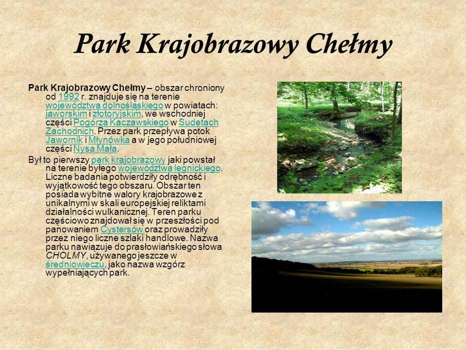 Park Krajobrazowy Chełmy Park Krajobrazowy Chełmy – obszar chroniony od 1992 r. znajduje się na terenie województwa dolnośląskiego w powiatach: jawors