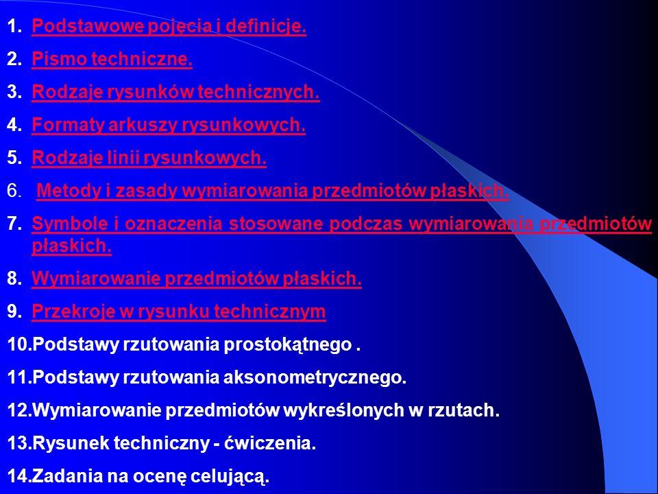 1.Podstawowe pojęcia i definicje.Podstawowe pojęcia i definicje. 2.Pismo techniczne.Pismo techniczne. 3.Rodzaje rysunków technicznych.Rodzaje rysunków