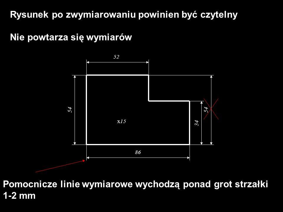 x15 52 34 86 54 Rysunek po zwymiarowaniu powinien być czytelny Nie powtarza się wymiarów Pomocnicze linie wymiarowe wychodzą ponad grot strzałki 1-2 m
