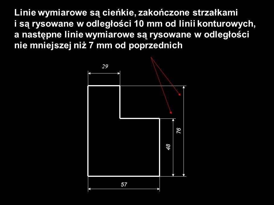 Linie wymiarowe są cieńkie, zakończone strzałkami i są rysowane w odległości 10 mm od linii konturowych, a następne linie wymiarowe są rysowane w odle