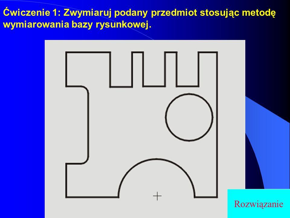 Ćwiczenie 1: Zwymiaruj podany przedmiot stosując metodę wymiarowania bazy rysunkowej. Rozwiązanie