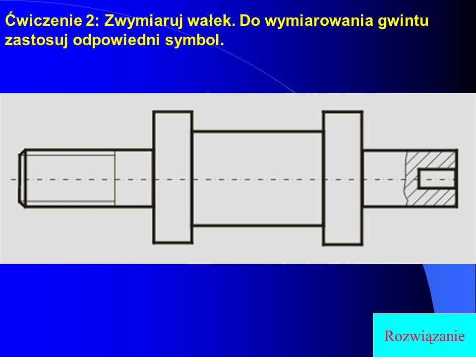 Ćwiczenie 2: Zwymiaruj wałek. Do wymiarowania gwintu zastosuj odpowiedni symbol. Rozwiązanie