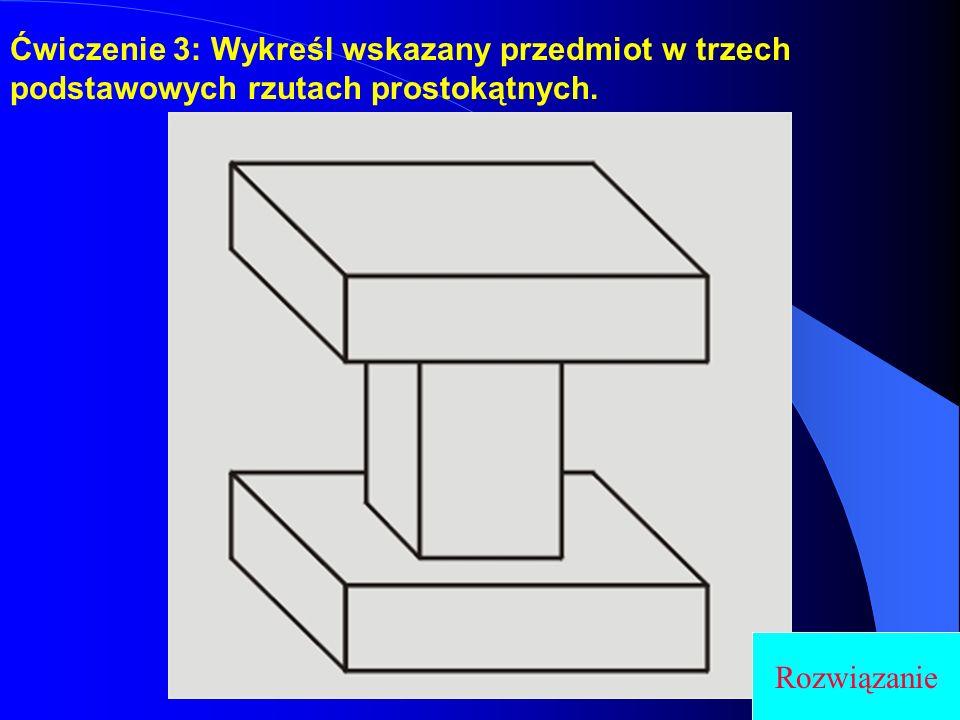 Ćwiczenie 3: Wykreśl wskazany przedmiot w trzech podstawowych rzutach prostokątnych. Rozwiązanie