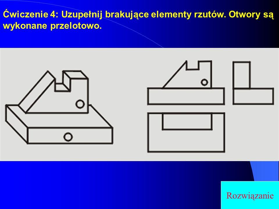 Ćwiczenie 4: Uzupełnij brakujące elementy rzutów. Otwory są wykonane przelotowo. Rozwiązanie