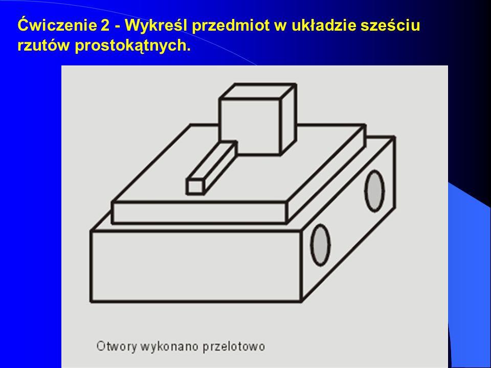 Ćwiczenie 2 - Wykreśl przedmiot w układzie sześciu rzutów prostokątnych.