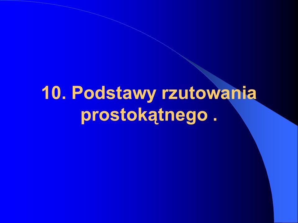 10. Podstawy rzutowania prostokątnego.