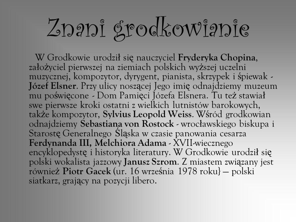 Znani grodkowianie W Grodkowie urodzi ł si ę nauczyciel Fryderyka Chopina, za ł o ż yciel pierwszej na ziemiach polskich wy ż szej uczelni muzycznej,