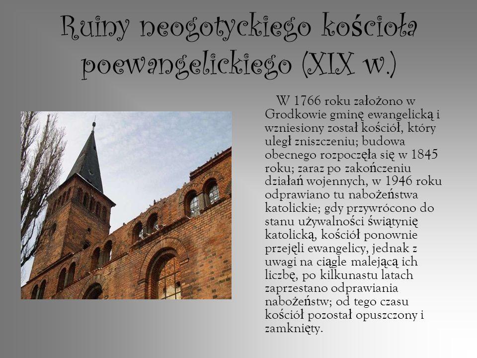 Ruiny neogotyckiego ko ś cioła poewangelickiego (XIX w.) W 1766 roku za ł o ż ono w Grodkowie gmin ę ewangelick ą i wzniesiony zosta ł ko ś ció ł, któ
