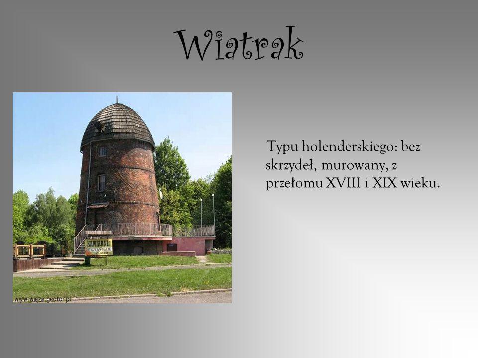 Wiatrak Typu holenderskiego: bez skrzyde ł, murowany, z prze ł omu XVIII i XIX wieku.