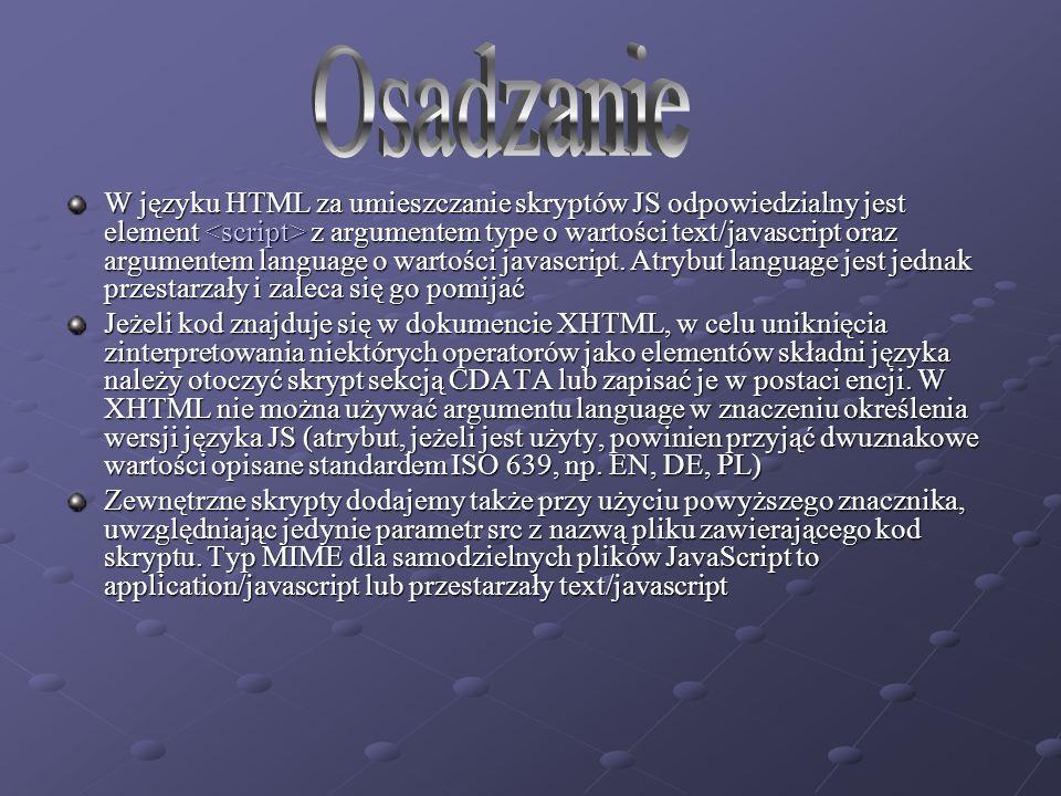 W języku HTML za umieszczanie skryptów JS odpowiedzialny jest element z argumentem type o wartości text/javascript oraz argumentem language o wartości javascript.