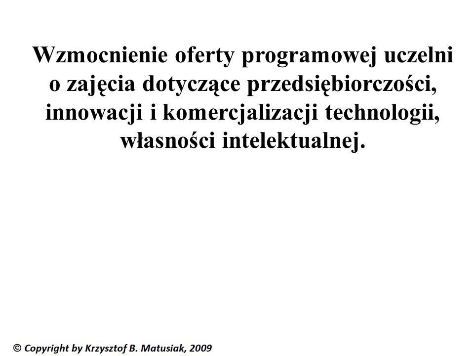 Wzmocnienie oferty programowej uczelni o zajęcia dotyczące przedsiębiorczości, innowacji i komercjalizacji technologii, własności intelektualnej.