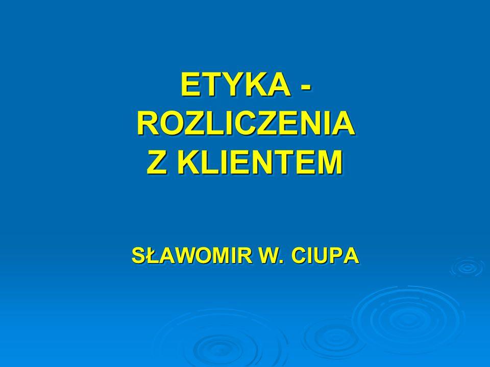 ETYKA - ROZLICZENIA Z KLIENTEM SŁAWOMIR W. CIUPA