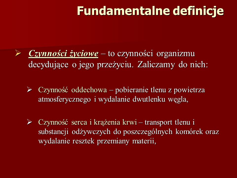 Fundamentalne definicje Czynności życiowe – to czynności organizmu decydujące o jego przeżyciu.