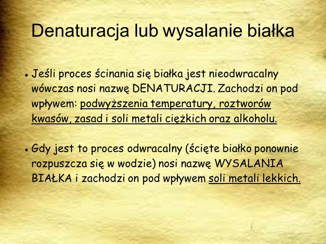 Denaturacja lub wysalanie białka Jeśli proces ścinania się białka jest nieodwracalny wówczas nosi nazwę DENATURACJI. Zachodzi on pod wpływem: podwyższ
