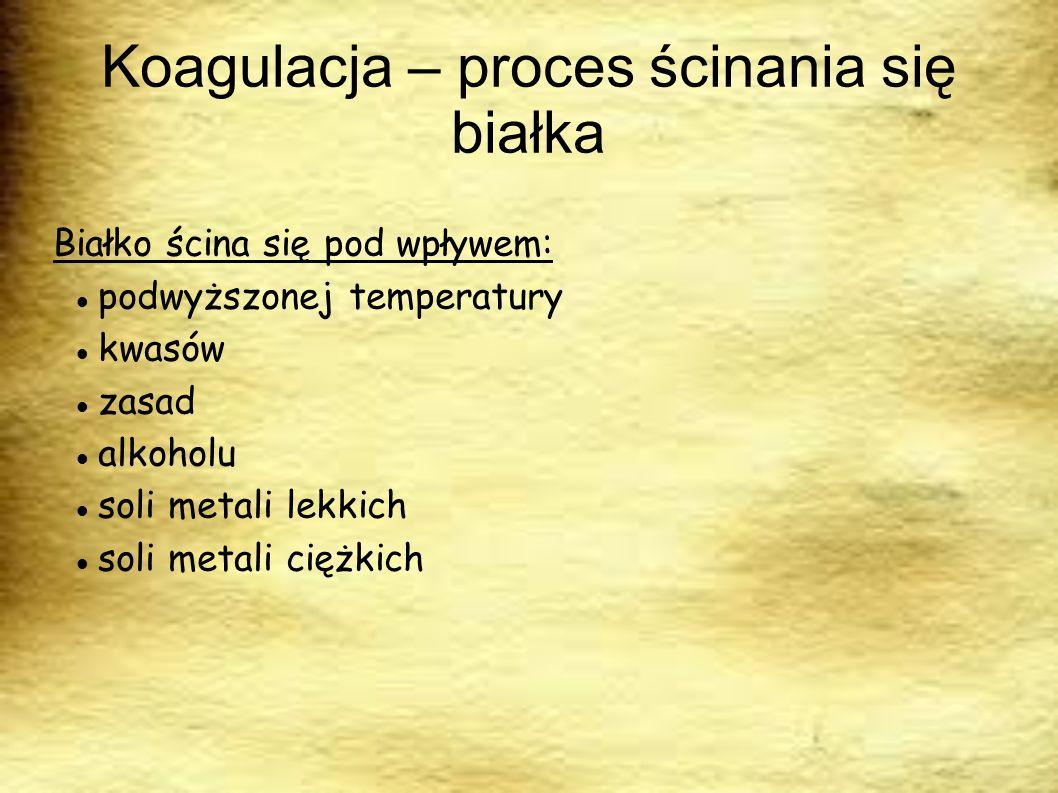 Koagulacja – proces ścinania się białka Białko ścina się pod wpływem: podwyższonej temperatury kwasów zasad alkoholu soli metali lekkich soli metali c