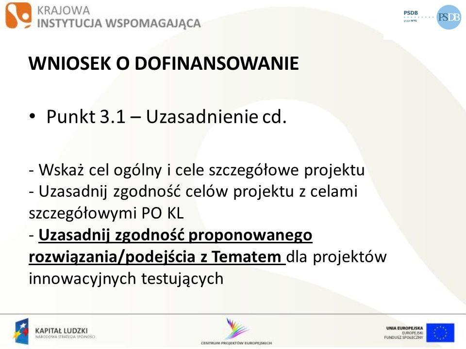 WNIOSEK O DOFINANSOWANIE Punkt 3.1 – Uzasadnienie cd. - Wskaż cel ogólny i cele szczegółowe projektu - Uzasadnij zgodność celów projektu z celami szcz
