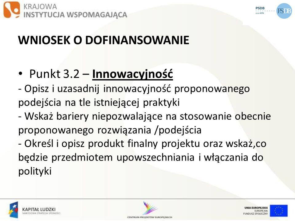 WNIOSEK O DOFINANSOWANIE Punkt 3.2 – Innowacyjność - Opisz i uzasadnij innowacyjność proponowanego podejścia na tle istniejącej praktyki - Wskaż barie