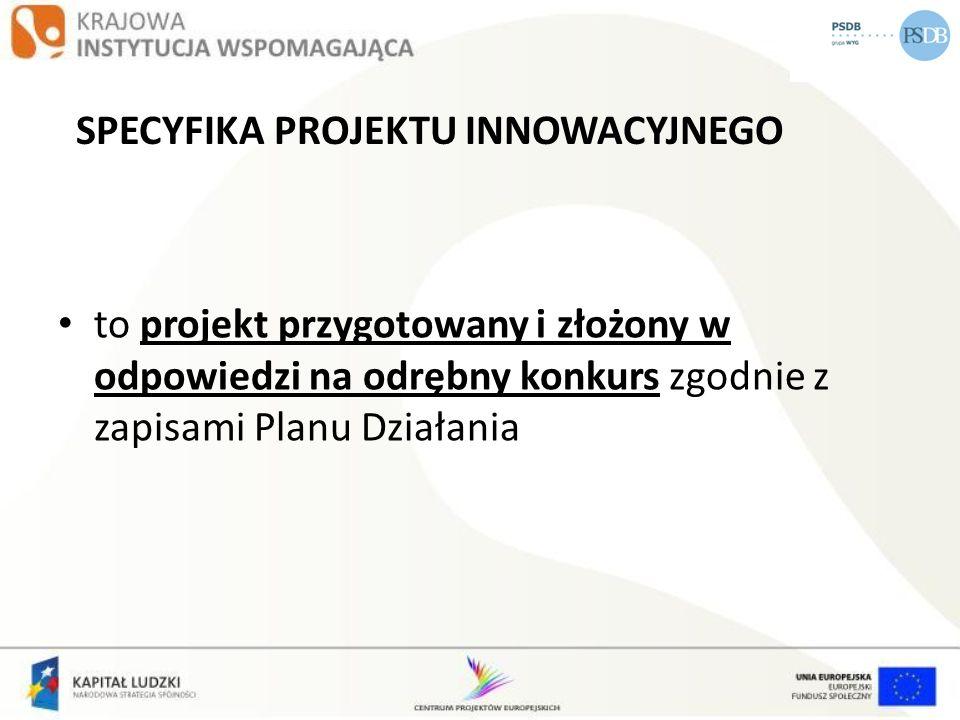 SPECYFIKA PROJEKTU INNOWACYJNEGO to projekt przygotowany i złożony w odpowiedzi na odrębny konkurs zgodnie z zapisami Planu Działania