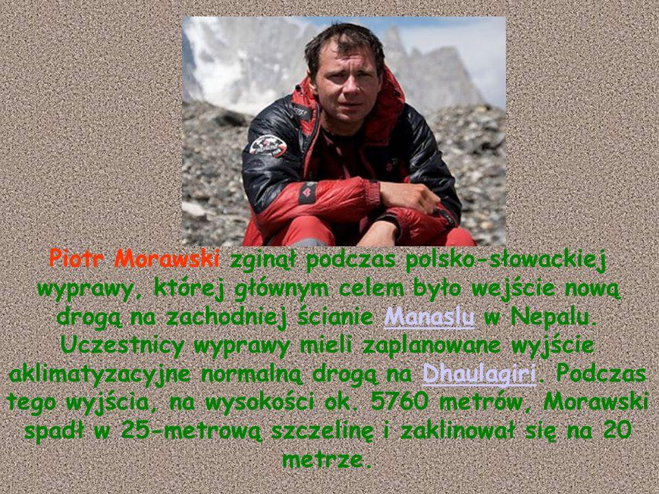 Piotr Morawski zginął podczas polsko-słowackiej wyprawy, której głównym celem było wejście nową drogą na zachodniej ścianie Manaslu w Nepalu. Uczestni