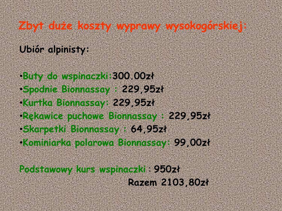 Ubiór alpinisty: Buty do wspinaczki:300.00zł Spodnie Bionnassay : 229,95zł Kurtka Bionnassay: 229,95zł Rękawice puchowe Bionnassay : 229,95zł Skarpetk