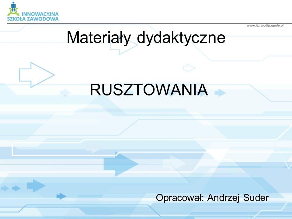 Opracował: Andrzej Suder Materiały dydaktyczne RUSZTOWANIA