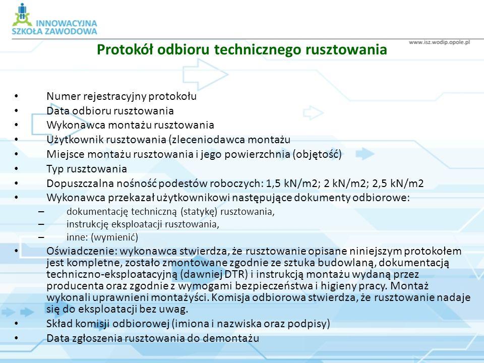 Protokół odbioru technicznego rusztowania Numer rejestracyjny protokołu Data odbioru rusztowania Wykonawca montażu rusztowania Użytkownik rusztowania