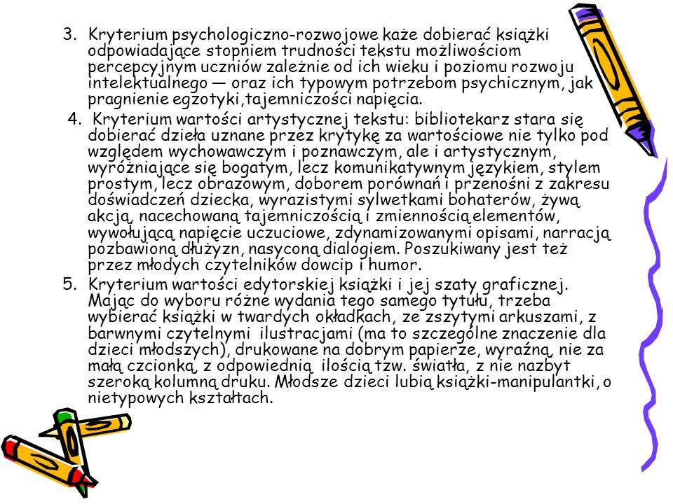 3.Kryterium psychologiczno-rozwojowe każe dobierać książki odpowiadające stopniem trudności tekstu możliwościom percepcyjnym uczniów zależnie od ich w