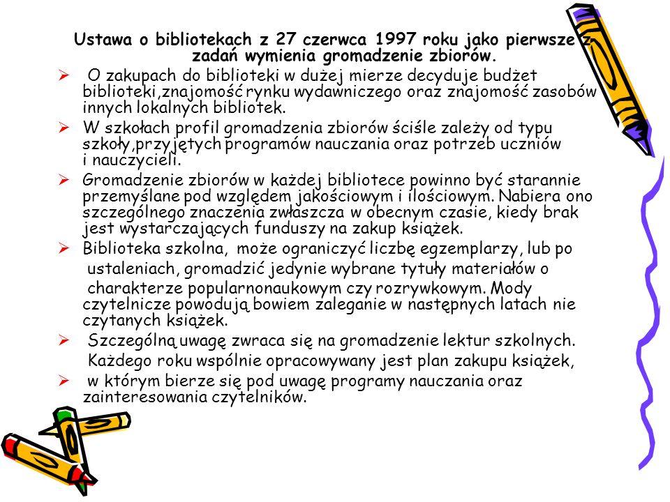 Ustawa o bibliotekach z 27 czerwca 1997 roku jako pierwsze z zadań wymienia gromadzenie zbiorów. O zakupach do biblioteki w dużej mierze decyduje budż