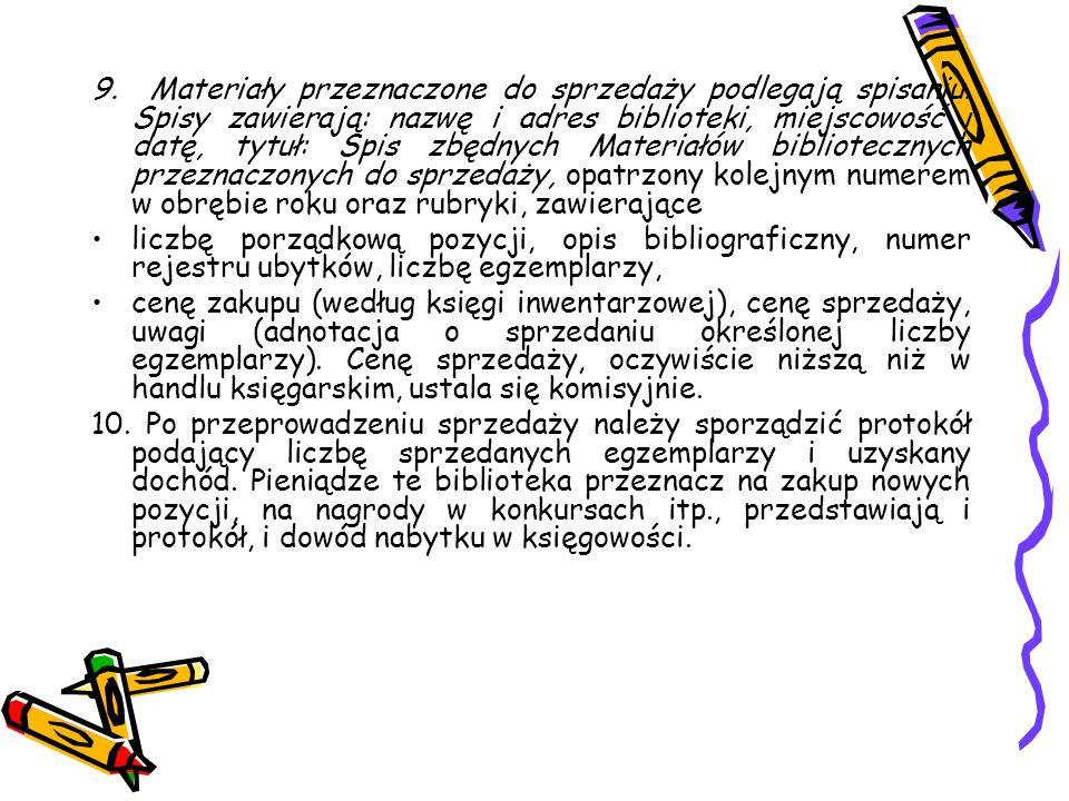 9. Materiały przeznaczone do sprzedaży podlegają spisaniu. Spisy zawierają: nazwę i adres biblioteki, miejscowość i datę, tytuł: Spis zbędnych Materia