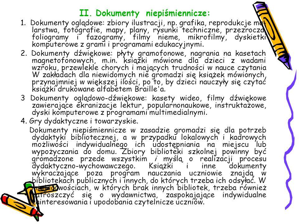 II. Dokumenty niepiśmiennicze: 1. Dokumenty oglądowe: zbiory ilustracji, np. grafika, reprodukcje ma larstwa, fotografie, mapy, plany, rysunki techni