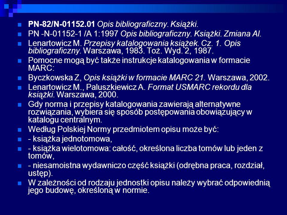 PN-82/N-01152.01 Opis bibliograficzny. Książki. PN -N-01152-1 /A 1:1997 Opis bibliograficzny. Książki. Zmiana Al. Lenartowicz M. Przepisy katalogowani
