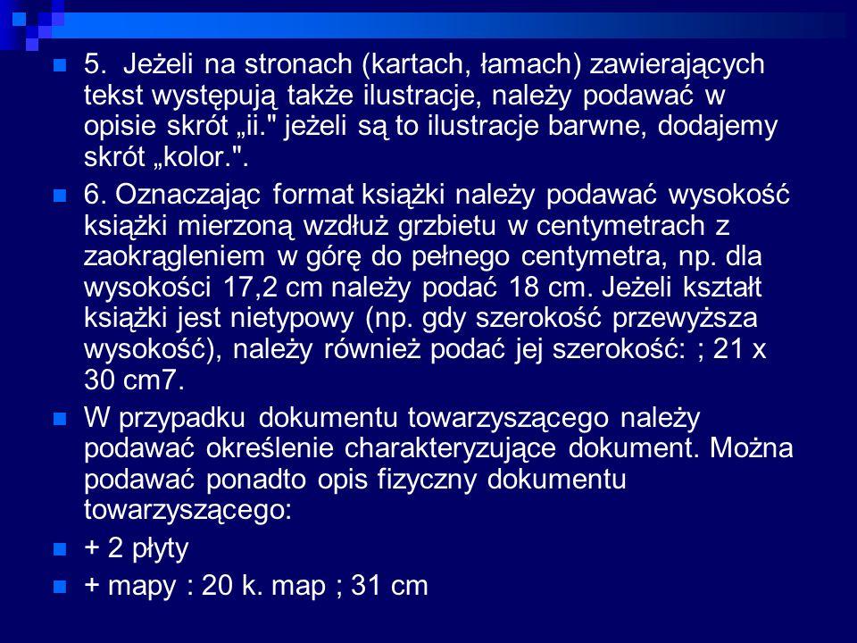 5. Jeżeli na stronach (kartach, łamach) zawierających tekst występują także ilustracje, należy podawać w opisie skrót ii.