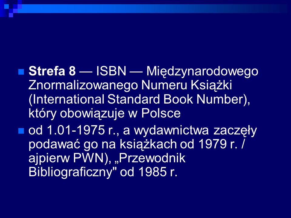 Strefa 8 ISBN Międzynarodowego Znormalizowanego Numeru Książki (International Standard Book Number), który obowiązuje w Polsce od 1.01-1975 r., a wydawnictwa zaczęły podawać go na książkach od 1979 r.