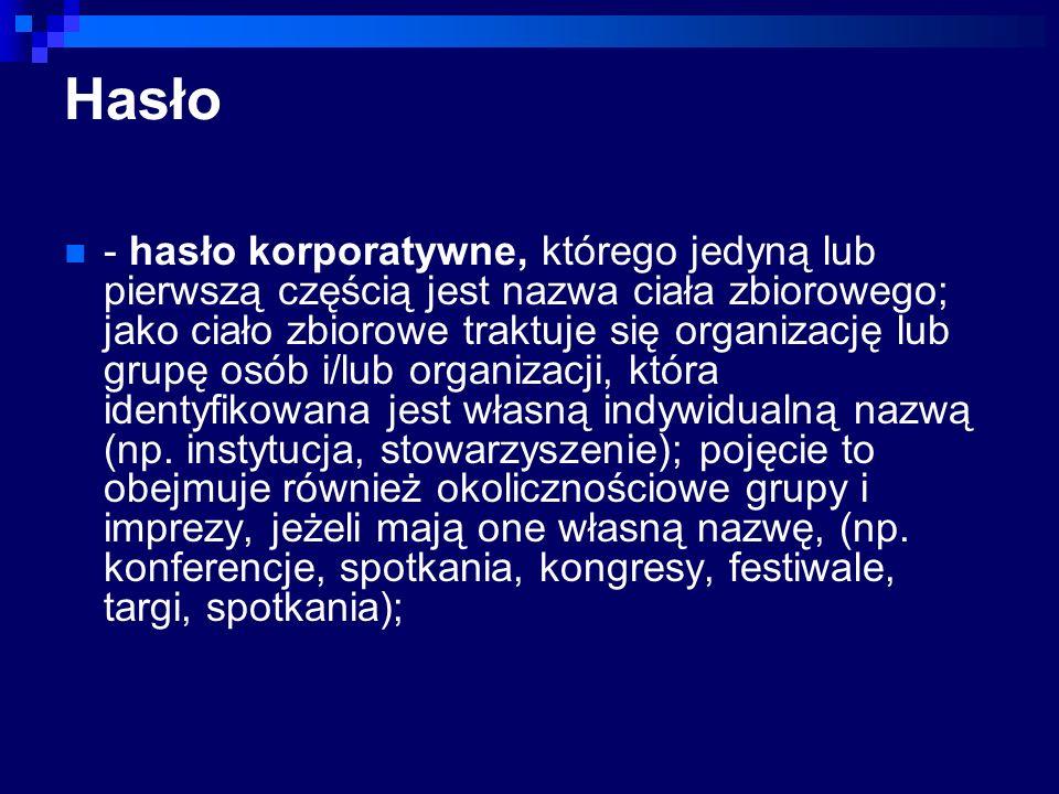 Hasło - hasło korporatywne, którego jedyną lub pierwszą częścią jest nazwa ciała zbiorowego; jako ciało zbiorowe traktuje się organizację lub grupę os