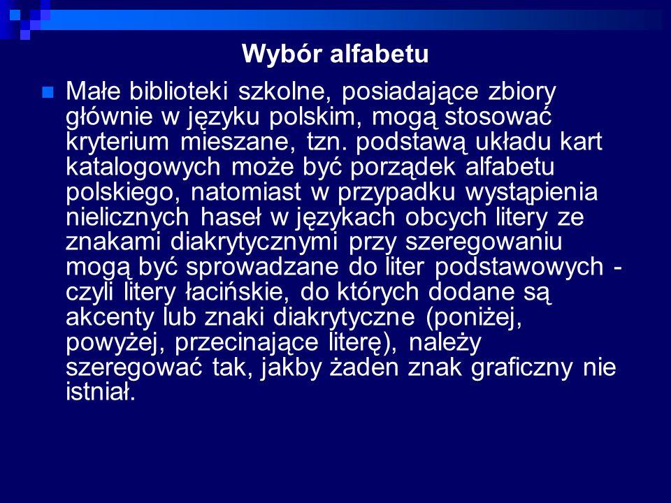 Wybór alfabetu Małe biblioteki szkolne, posiadające zbiory głównie w języku polskim, mogą stosować kryterium mieszane, tzn. podstawą układu kart katal