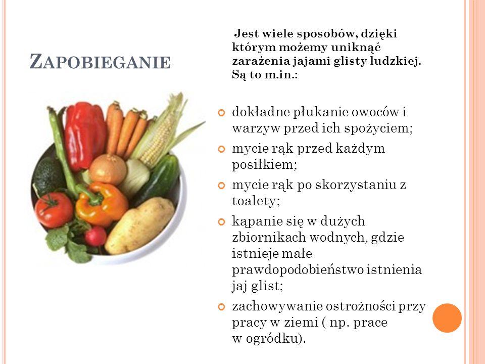 Z APOBIEGANIE Jest wiele sposobów, dzięki którym możemy uniknąć zarażenia jajami glisty ludzkiej. Są to m.in.: dokładne płukanie owoców i warzyw przed